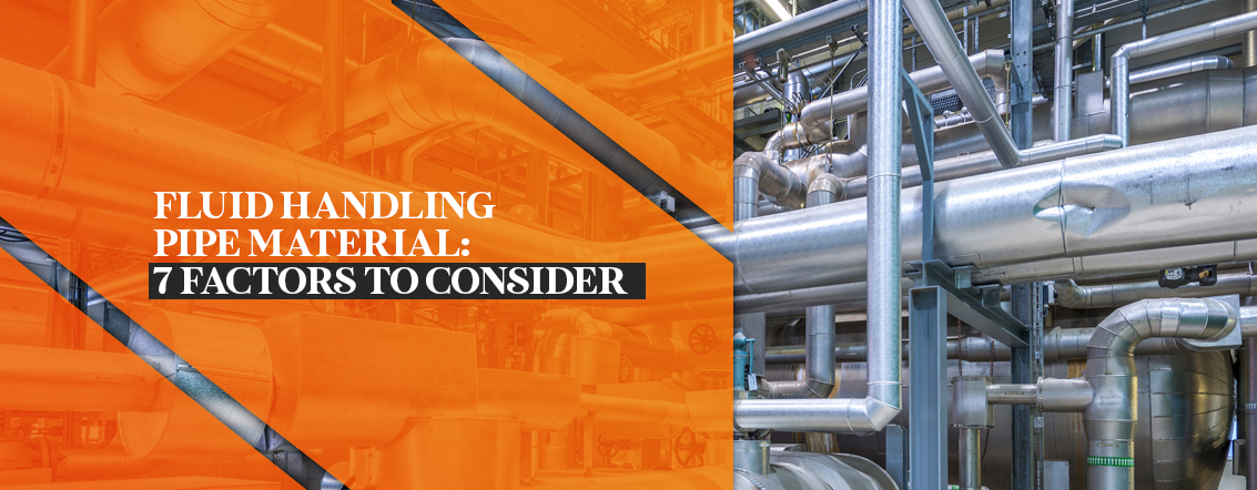 Fluid Handling Pipe Material 7 factors to Consider