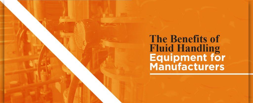 fluid handling equipment for manufacturers