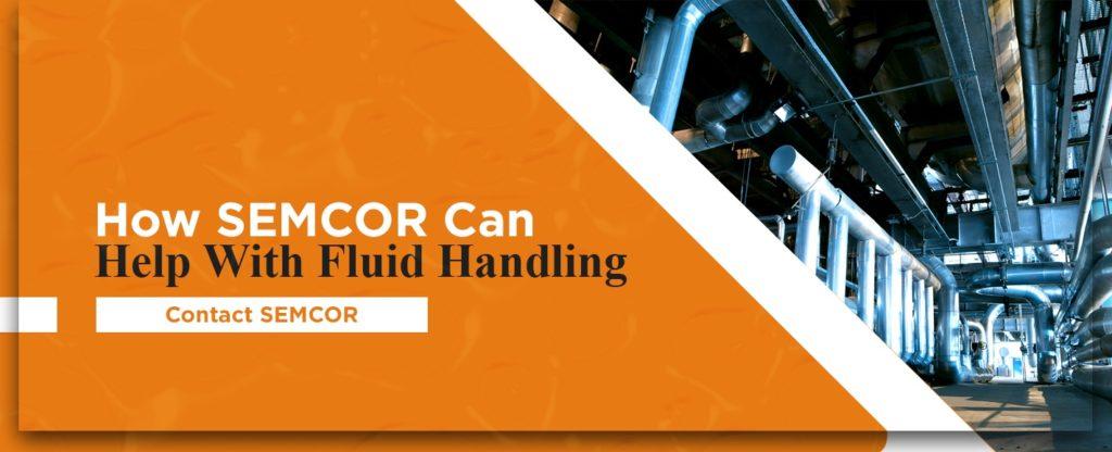 How SEMCOR can help with fluid handling