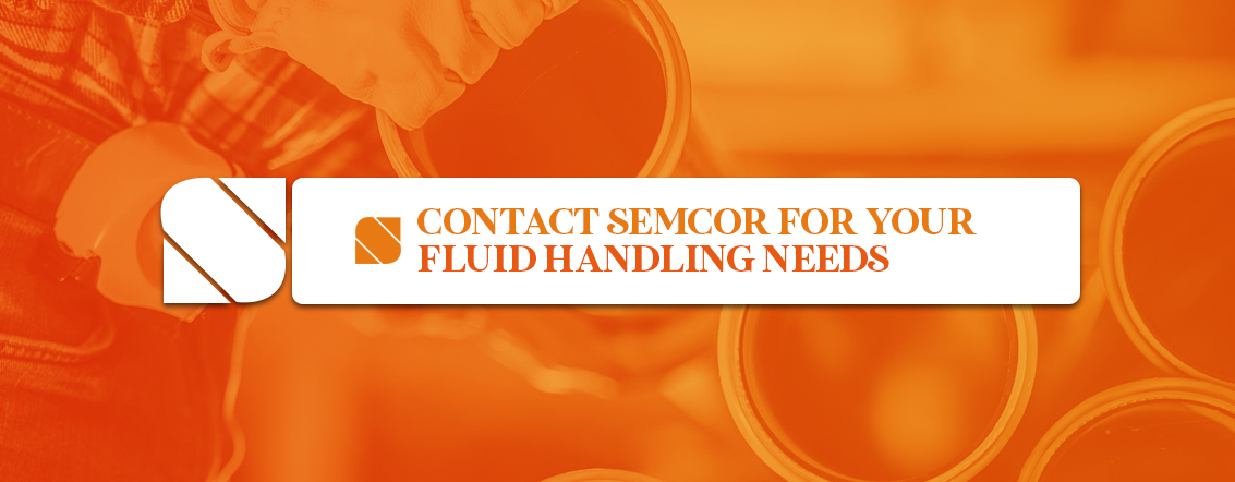 Contact SEMCOR for Your Fluid Handling Needs