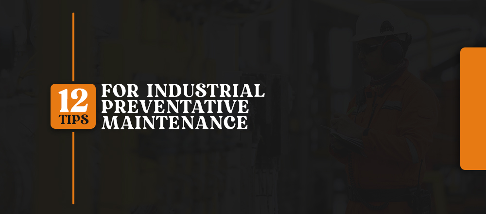 12 Tips for Industrial Preventative Maintenance