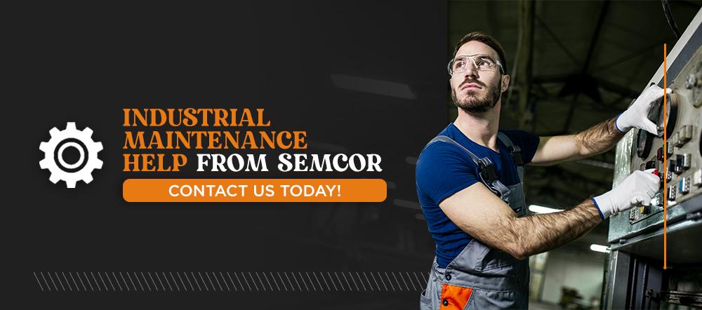 5 Industrial Maintenance Help From SEMCOR
